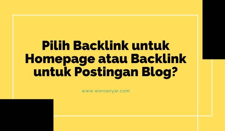 Pilih Backlink untuk Homepage atau Backlink untuk Postingan Blog?
