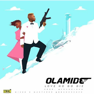 MUSIC : Love No Go Die  - Olamide