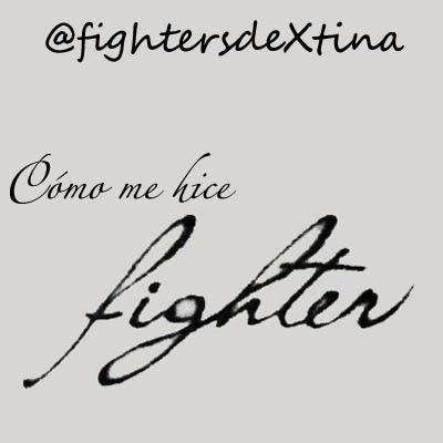 Cómo me hice fighter - fightersdeXtina