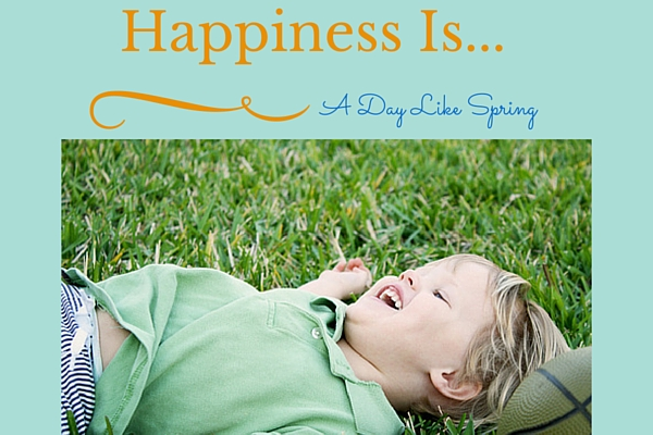 Happiness Is ... A Day Like Spring