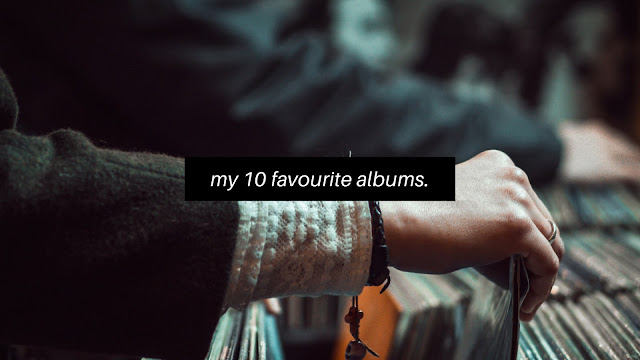 My 10 Favourite Albums
