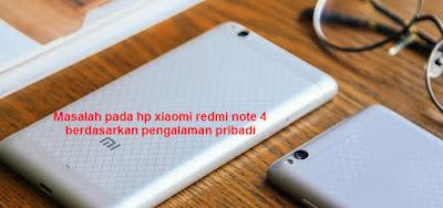 Saya memutuskan untuk membeli hp xiaomi redmi note  5 Masalah HP  xiami redmi note 4 yang saya alami ketike pertama kali digunakan