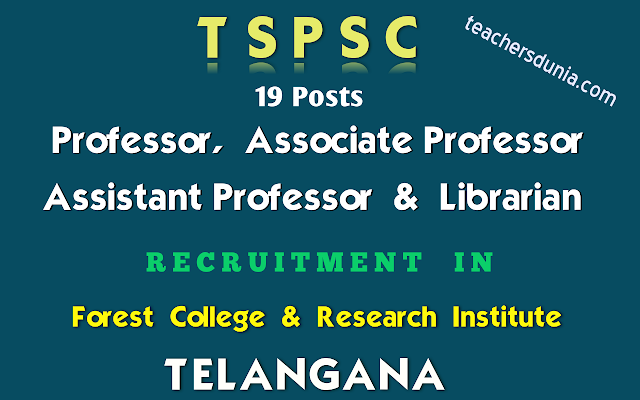 TSPSC-Professors-Associate-Professors-Assistant-Professors-Librarian-in-Forest-College-and-Research-Institute-Recruitment-Notification
