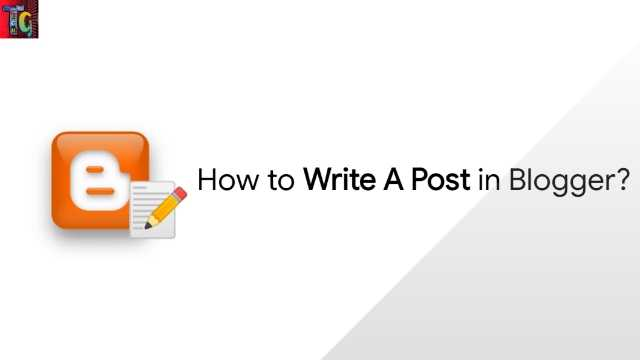 How to Write A Post in Blogger?