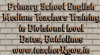 Primary School English Medium Teachers Training in Divisional level Dates, Guidelines