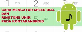 Cara Mengatur Speed Dial dan Ringtone Unik Pada Kontak Android