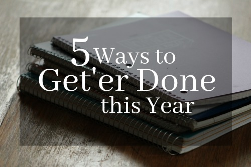 5 Ways to Get'er Done this Year