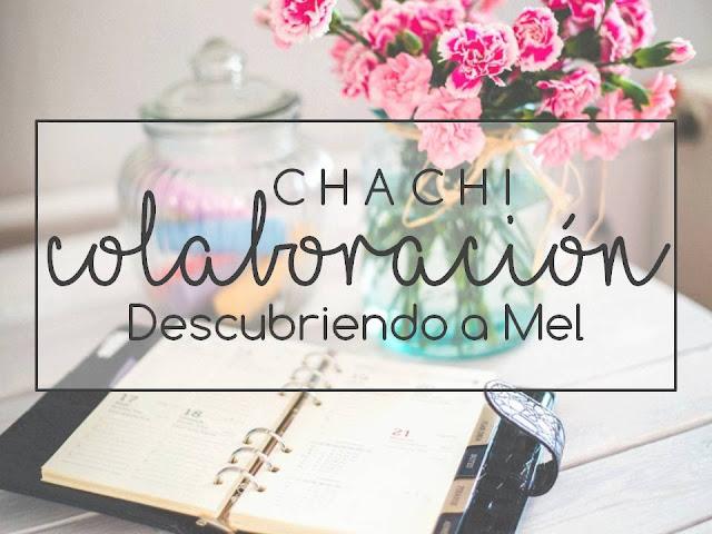 ¡CHACHI COLABORACIÓN! DESCUBRIENDO A MEL