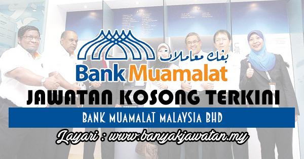 Jawatan Kosong 2017 di Bank Muamalat Malaysia Bhd