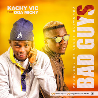 "MUSIC: Kachy vic - ""Bad guys"" ft oga micky @kachyvic"