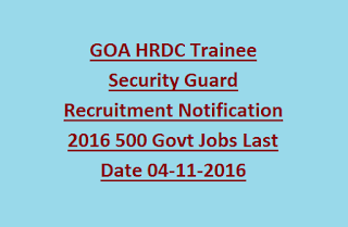 GOA HRDC Trainee Security Guard Recruitment Notification 2016 500 Govt Jobs Last Date 04-11-2016