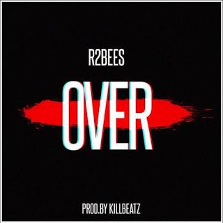 "[Music] R2Bees - ""Over"" (Prod. By Killbeatz)"
