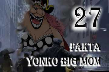 27 Fakta Tentang Yonko Big Mom