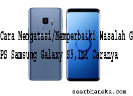 Cara Mengatasi/Memperbaiki Masalah GPS Samsung Galaxy S9,Ini Caranya 1