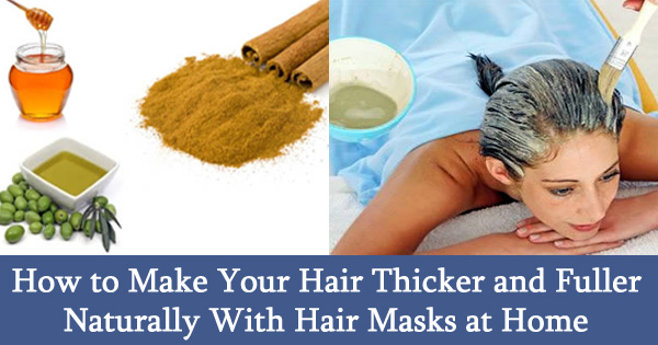 How to Make Your Hair Thicker and Fuller Naturally With Hair Masks at Home