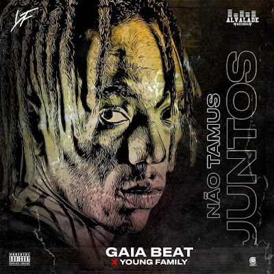 Gaia Beat X Young Family - Não Tamus Juntos (AfroGaia) Download Mp3