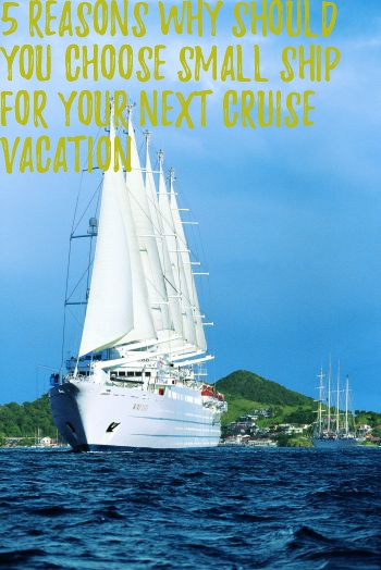 5 Reasons To Choose Small Ship For Your Next Cruise