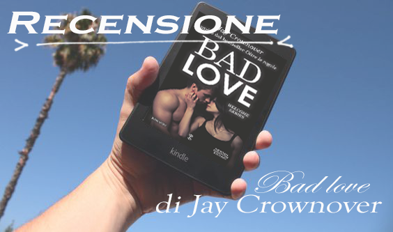 "Recensione ""Bad Love "" WELCOME SERIES Jay Crownover"