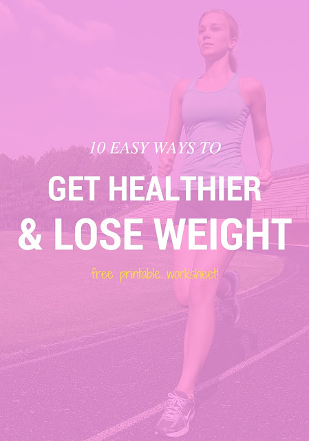 10 Easy Ways To Get Healthier & Lose Weight!