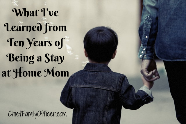 What I've Learned from Ten Years of Being a Stay at Home Mom