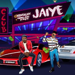 DJ Kentalky Feat. Reekado Banks - Jaiye