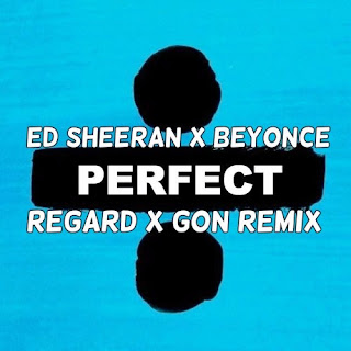 Ed Sheeran x Beyonce - Perfect (Gon x Regard Remix)