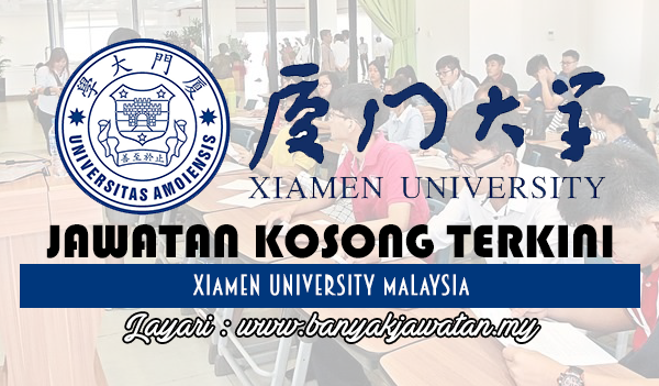 Jawatan Kosong 2017 di Xiamen University Malaysia www.banyakjawatan.my