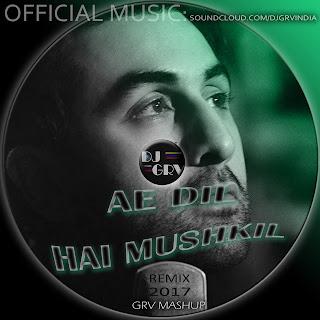AE+DIL+HAI+MUSHKIL%2C+TITLE+SONG+-+DJ+GRV+REMIX+%28MASHUP%29+2017