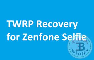 Install TWRP recovery in asus Zenfone Selfie