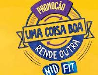 Promoção MID FIT Uma coisa boa rende outra promocaomidfit.com.br