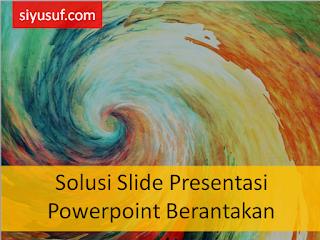 Solusi Slide Powerpoint Berantakan