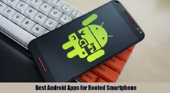 Best Android Apps for Rooted Smartphone