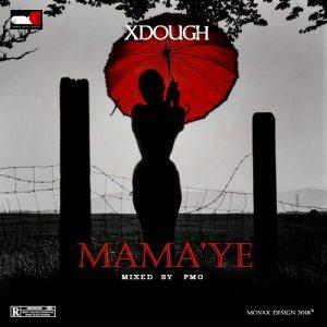 MUSIC: Xdough – Mama'ye