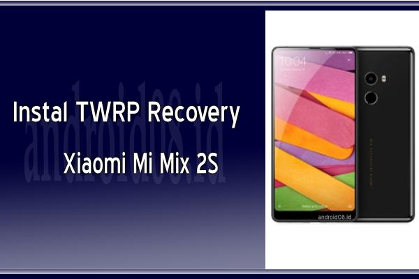 Cara Instal TWRP Recovery Xiaomi Mi Mix 2S