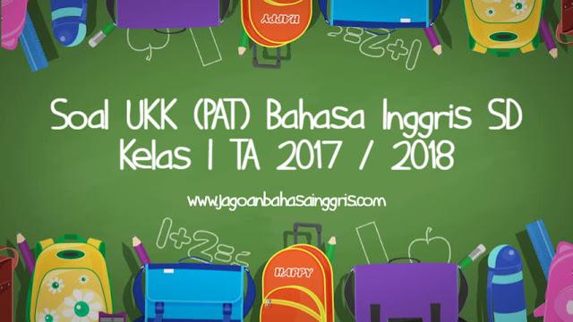 Soal UKK (PAT) Bahasa Inggris SD Kelas 1 TA 2017/2018