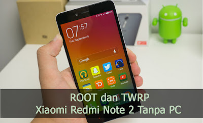 download Cara Root dan Pasang TWRP Xiaomi Redmi Note 2 Tanpa PC