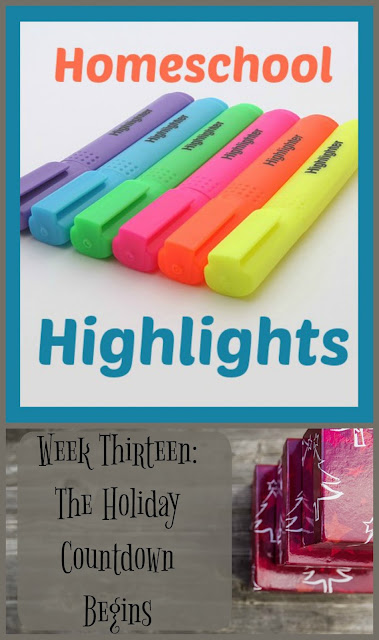 Homeschool Highlights - Week Thirteen: The Holiday Countdown Begins on Homeschool Coffee Break @ kympossibleblog.blogspot.com