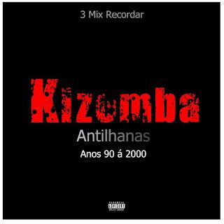 Kizomba Antilhanas Anos 90 á 2000 Recordar (3 Mix)