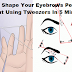 How To Shape Your Eyebrows Perfectly Without Using Tweezers In 5 Minutes Or Less