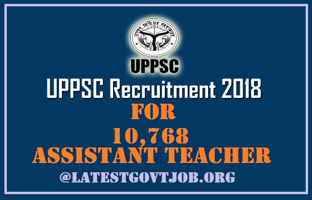 UPPSC Recruitment 2018 For 10,768 Vacancies of Assistant Teacher | Apply Online @www.uppsc.up.nic.in