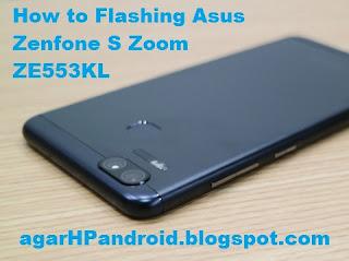 Mengatasi Bootloop, Cara Flash Asus Zenfone S Zoom ZE553KL | Agar HP Android