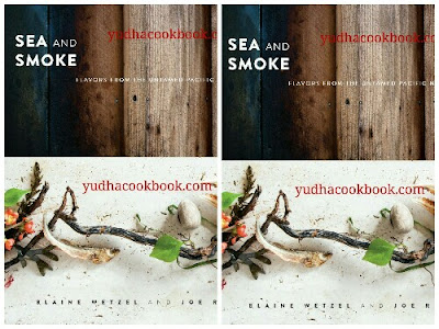 Download ebook SEA AND SMOKE : Flavors from the Untamed Pacific Northwest