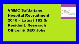 VMMC Safdarjang Hospital Recruitment 2016 – Latest 182 Sr Resident, Research Officer & DEO Jobs