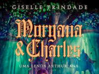 "Resenha Nacional: "" Morgana e Charles"" -  Uma Lenda Arthuriana - Giselle Trindade"