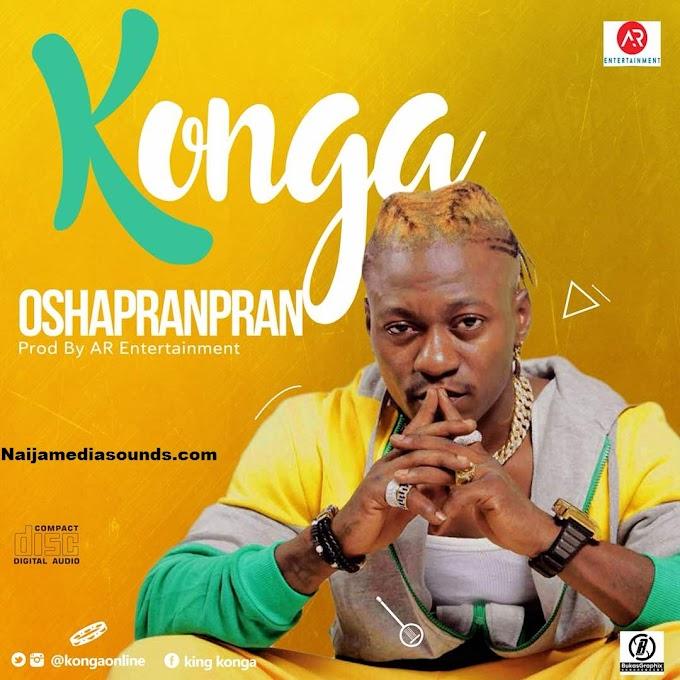 MUSIC:Konga - Oshapranpran(Official Single)