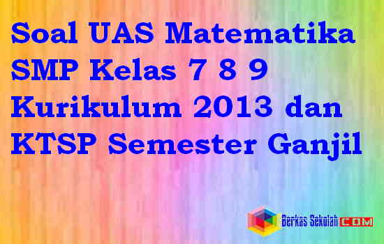 Soal UAS Matematika SMP Kelas 7 8 9 Kurikulum 2013 dan KTSP Semester Ganjil