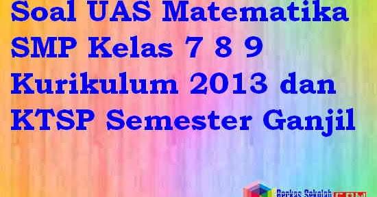 Soal Uas Matematika Smp Mts Kelas 7 8 9 Kurikulum 2013 Dan Ktsp Semester Ganjil 2016 2017