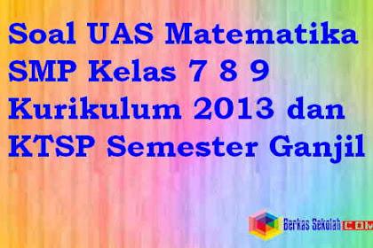 Soal UAS Matematika SMP/MTS Kelas 7 8 9 Kurikulum 2013 dan KTSP Semester Ganjil 2016/2017
