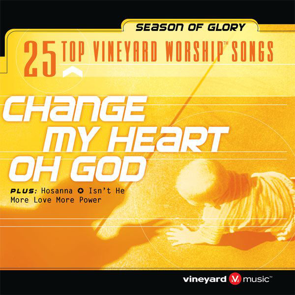 Vineyard Music-25 Top Vineyard Worship Songs:Change My Heart Oh God-