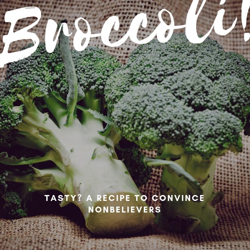 Broccoli is delicious? A recipe to convince the non believers